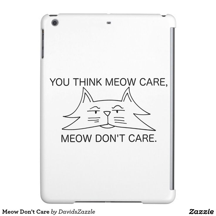 Meow Don't Care Tablet Case  Available on other products! Type the name of this design in the search bar on my Zazzle products page!  #cat #kitten #pet #funny #animal #cartoon #humor #font #meow #care #don't #think #line #drawing #illustration #zazzle #buy #sale #forsale #phone #case #tablet #ipad #laptop #sleeve #accessory #computer #electronic