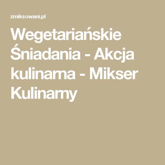 Wegetariańskie Śniadania - Akcja kulinarna - Mikser Kulinarny
