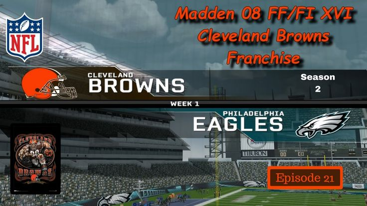 Let's Play Madden 08 - FF/FI XVI - Cleveland Browns Franchise Ep 21 at E...