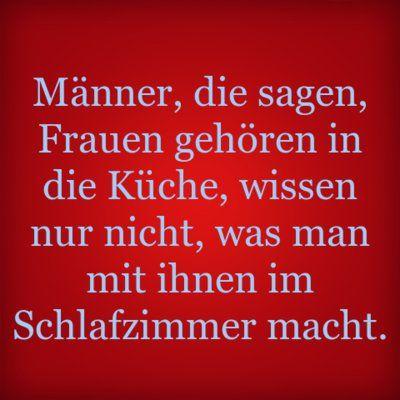 Männer, die sagen, Frauen gehören in die Küche, wissen nur nicht, was man mit ihnen im Schlafzimmer macht. | erdbeerlounge.de