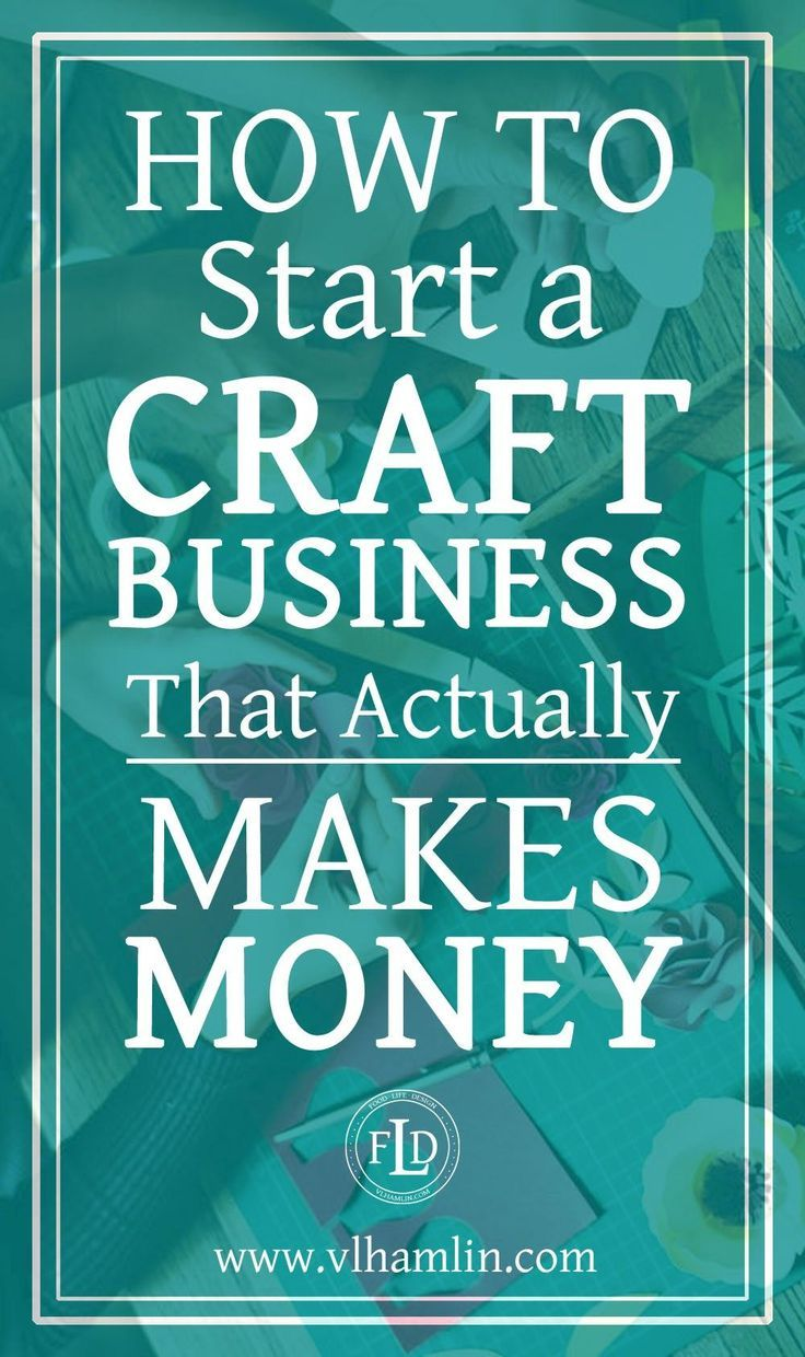 How To Start A Craft Business That Actually Makes Money Make Money