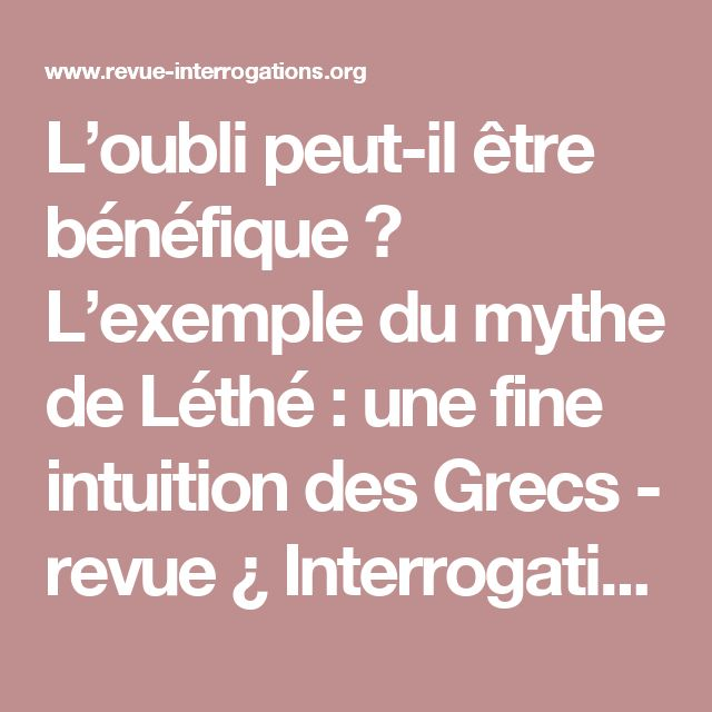 L'oubli peut-il être bénéfique ? L'exemple du mythe de Léthé : une fine intuition des Grecs - revue ¿ Interrogations ?