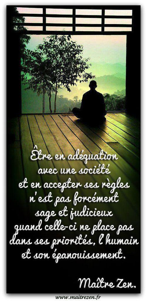 Être en adéquation avec une société et en accepter ses règles n'est pas forcément sage et judicieux quand celle-ci ne place pas dans ses priorités, l'humain et son épanouissement. Maître Zen.