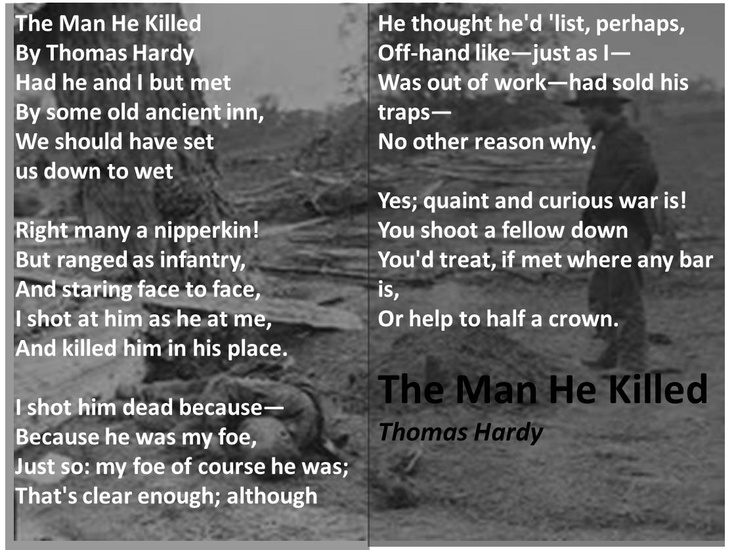 a review of thomas hardys the man he killed The narrator of thomas hardy's the man he killed is stationed as an infantry soldier and speaks of an enemy soldier he was forced to kill in defense during a war.