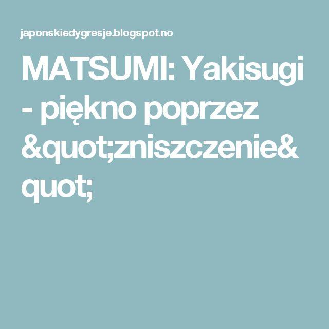 """MATSUMI: Yakisugi - piękno poprzez """"zniszczenie"""""""