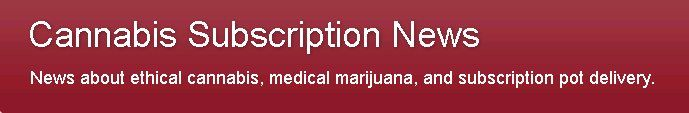 Cannabis Subscription News has all the latest medical marijuana information for San Francisco and Los Angeles delivery!