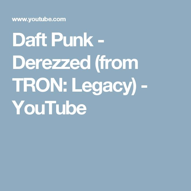 Daft Punk - Derezzed (from TRON: Legacy) - YouTube