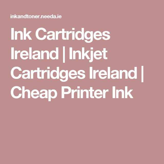 Ink Cartridges Ireland | Inkjet Cartridges Ireland | Cheap Printer Ink