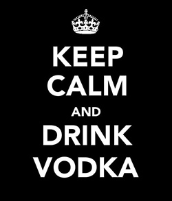 Keep calm and drink vodka...yeah!
