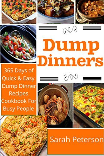 Dump Dinners: 365 Days of Quick And Easy Dump Dinners Recipes Cookbook For Busy People (Dump Cakes and Dump Dinners, Dump Dinners Cookbook, Quick Easy Meals), Ashley Peters - Amazon.com