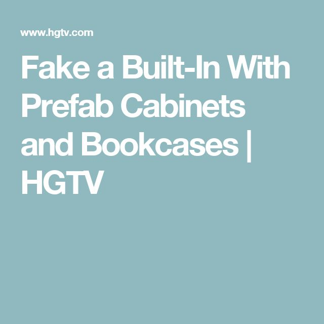 Fake a Built-In With Prefab Cabinets and Bookcases | HGTV