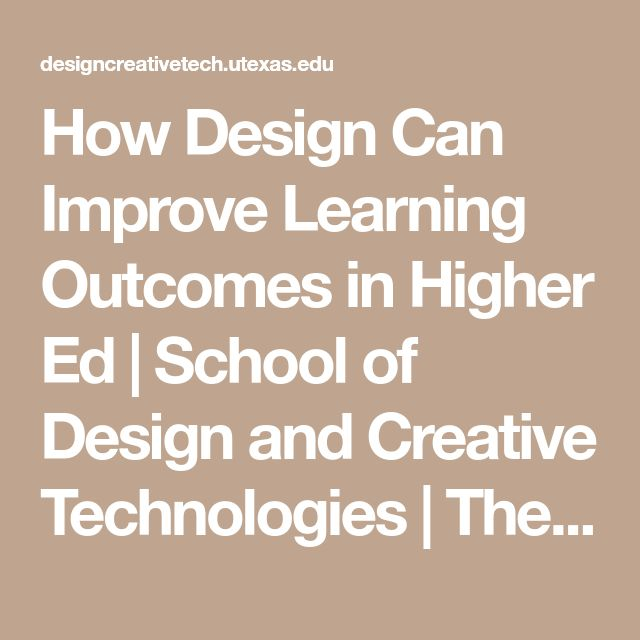 How Design Can Improve Learning Outcomes in Higher Ed | School of Design and Creative Technologies | The University of Texas at Austin