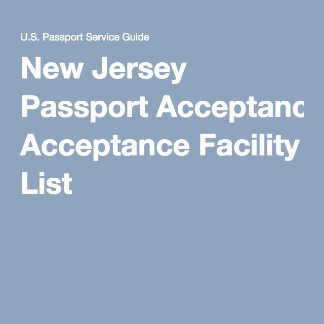 iTips: ••New Jersey PASSPORT Acceptance Facility List•• http://www.us-passport-service-guide.com/new-jersey-passport-acceptance-facility-list.html