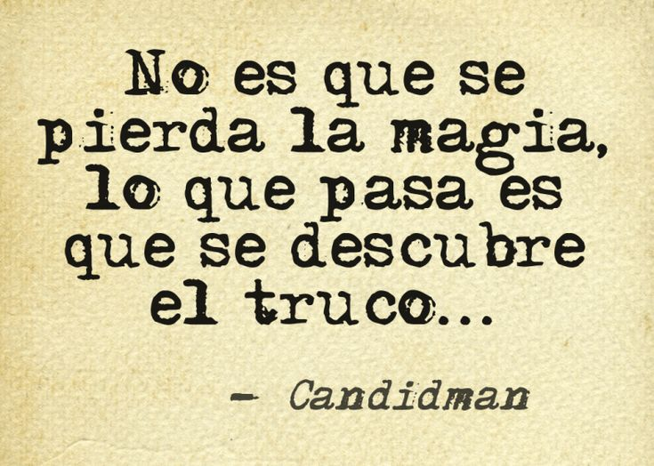 """""""No es que se pierda la #Magia, lo que pasa es que se descubre el #Truco""""… @candidman #Frases #Desamor"""