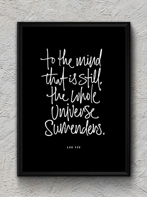 Art Print - To the mind that is still, the whole universe surrenders.