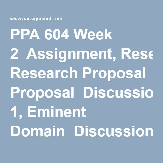 PPA 604 Week 2  Assignment, Research Proposal  Discussion 1, Eminent Domain  Discussion 2, Power Distribution