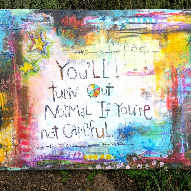 """You'll turn out normal if you're not careful."" A canvas by Dori Patrick"