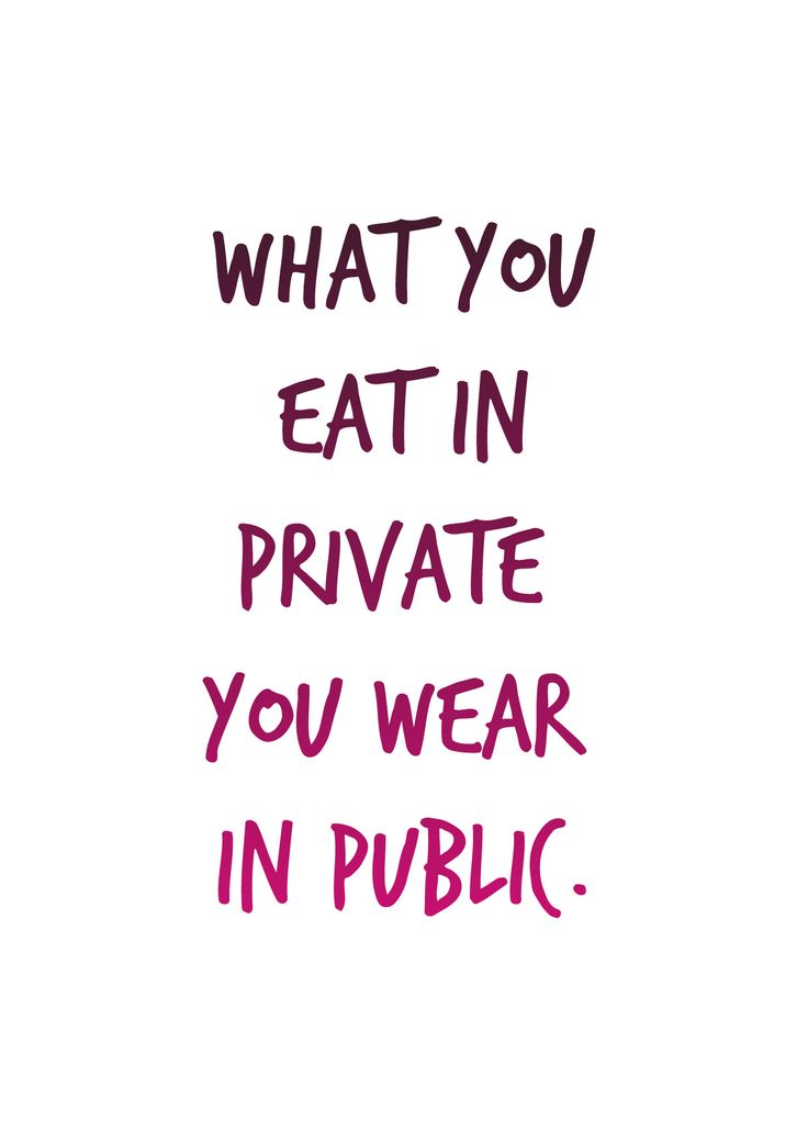 What you eat in private you wear in public. | GoodFoodPlan.net - Download 5 printable posters for free.