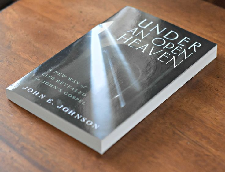 Under an open Heaven: A New Way of Life Revealed in John's Gospel by John E. Johnson Book Review at Link