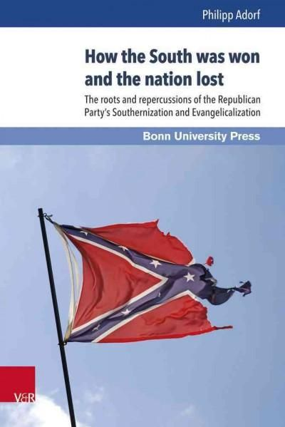 How the South Was Won and the Nation Lost: The Roots and Repercussions of the Republican Party's Southernization ...
