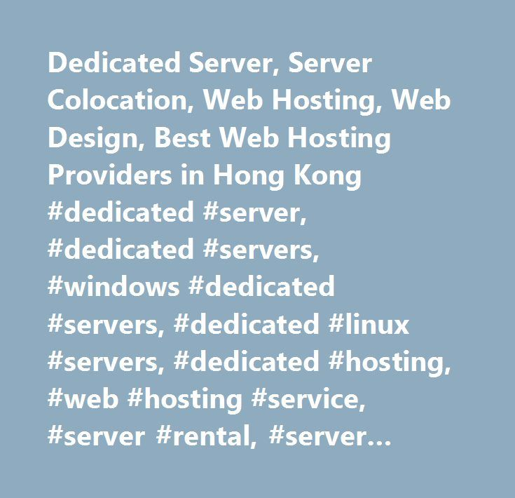 Dedicated Server, Server Colocation, Web Hosting, Web Design, Best Web Hosting Providers in Hong Kong #dedicated #server, #dedicated #servers, #windows #dedicated #servers, #dedicated #linux #servers, #dedicated #hosting, #web #hosting #service, #server #rental, #server #management, #dedicated #web #servers, #windows #dedicated #hosting, #best #dedicated #servers #in #hong #kong, #web #hosting, #webhost, #host, #webhosting, #website #hosting, #linux #web #hosting, #asp.net #hosting, #windows…