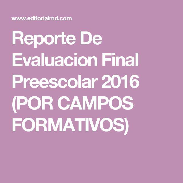 Reporte De Evaluacion Final Preescolar 2016 (POR CAMPOS FORMATIVOS)