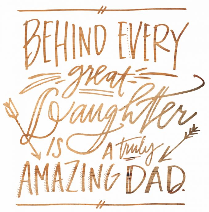 Behind every great Daughter is a truly Amazing DAD!