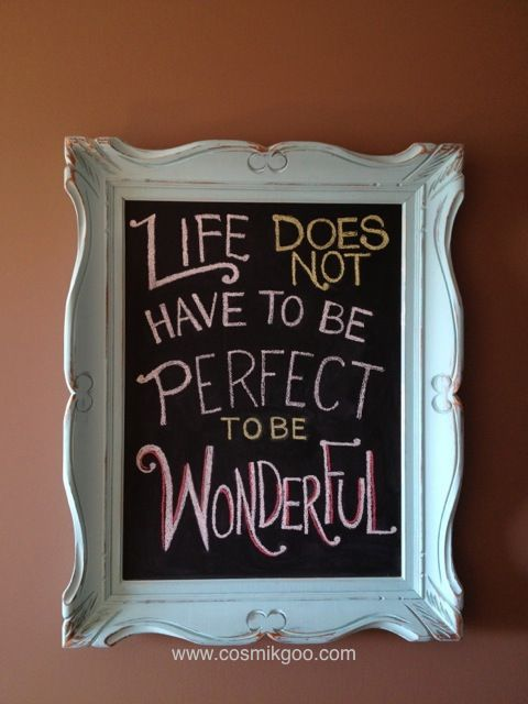 """DIY an old frame into a cool chalkboard! """"Life does not have to be perfect to be wonderful"""" - Annette Funicello. :) www.cosmikgoo.com"""