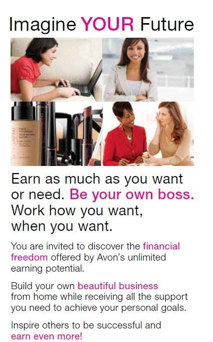 I want to sell Avon products! Imagine your future with Avon. Earn as much as you want or need. Be your own boss. Work how you want, when you want. Sign up to sell Avon online by going to http://startavon.com and enter reference code: ESEAGREN or learn more at http://eseagren.avonrepresentative.com/opportunity