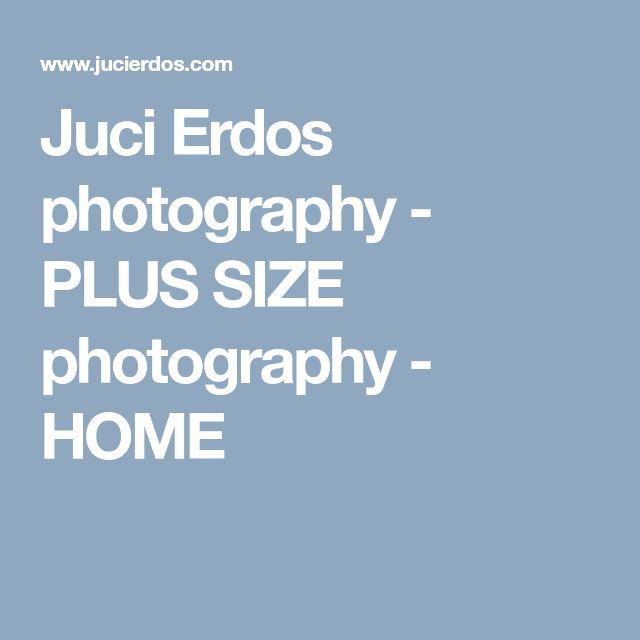 Juci Erdos photography - PLUS SIZE photography - HOME