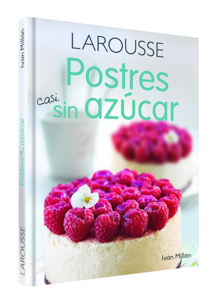 Libro: Postres casi sin azúcar  - Por el chef repostero IVAN MILLAN para Larousse.