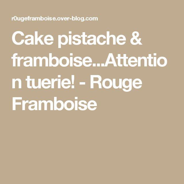 Cake pistache & framboise...Attention tuerie! - Rouge Framboise