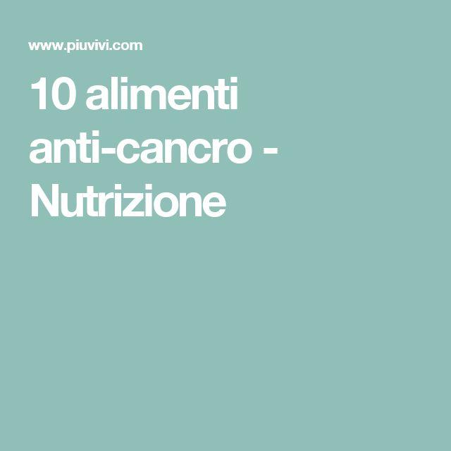 10 alimenti anti-cancro - Nutrizione