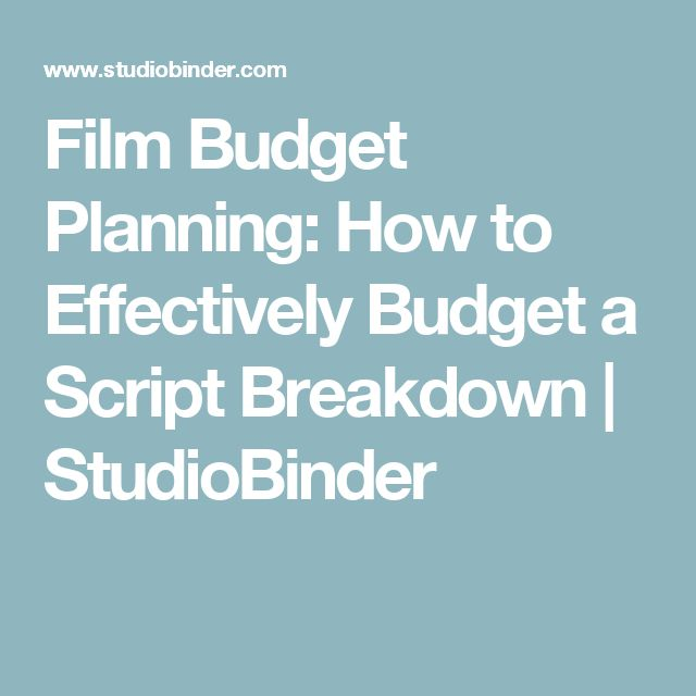 Film Budget Planning How To Effectively Budget A Script Breakdown