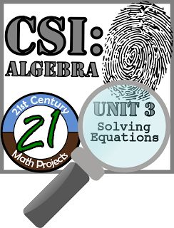21st Century Math Projects -- Engaging Middle & High School Math Projects: CSI: Algebra -- STEM Project -- Unit 3 -- Solving Equations