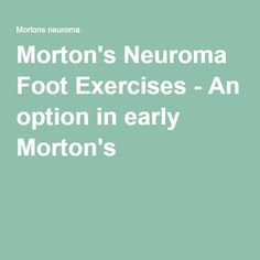 Morton's Neuroma Foot Exercises - An option in early Morton's