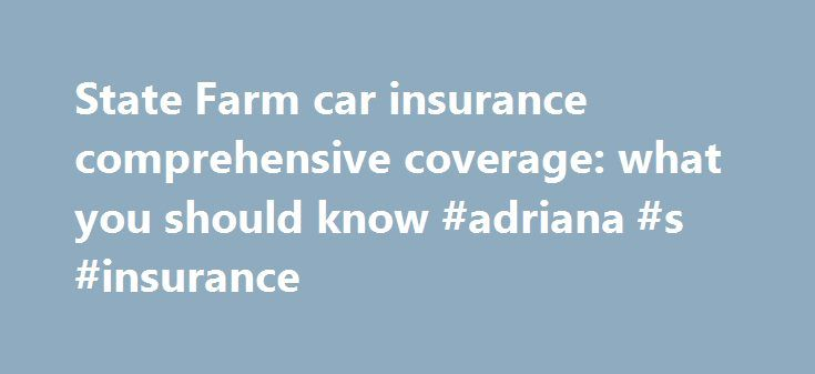 State Farm car insurance comprehensive coverage: what you should know #adriana #s #insurance http://canada.remmont.com/state-farm-car-insurance-comprehensive-coverage-what-you-should-know-adriana-s-insurance/  #comprehensive auto insurance # State Farm car insurance comprehensive coverage: what you should know Hail? Flood? Fire damage to your car? Consider adding State Farm car insurance comprehensive coverage Free Auto Insurance Quotes If you have State Farm car insurance, comprehensive…