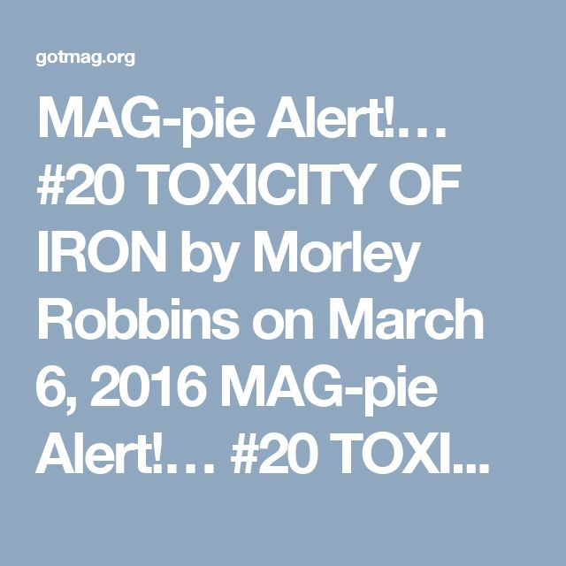 "MAG-pie Alert!… #20 TOXICITY OF IRON    by Morley Robbins on March 6, 2016    MAG-pie Alert!… #20 TOXICITY OF IRON    MAG-pie & MAG-net Alert!    This is a real brain twister…    http://www.ncbi.nlm.nih.gov/m/pubmed/23906580/    Maybe, just maybe, could all this foment about ""Folate deficiency"" be an Epi-genetic deficiency of bioavailable Copper that is affecting the metabolic function in our ""Iron-Stressed!"" cells?!?….    Hmmmmmmm…    It does conjure up a VERY different perspective of MTHR…"