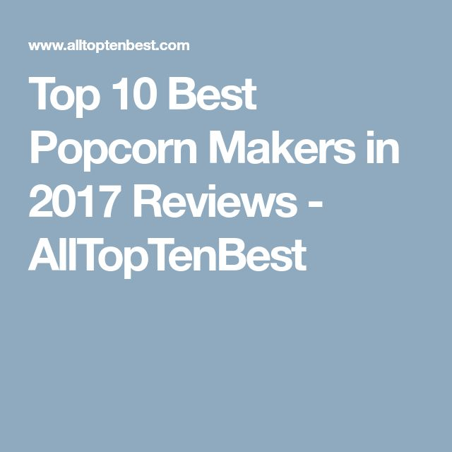 Top 10 Best Popcorn Makers in 2017 Reviews - AllTopTenBest