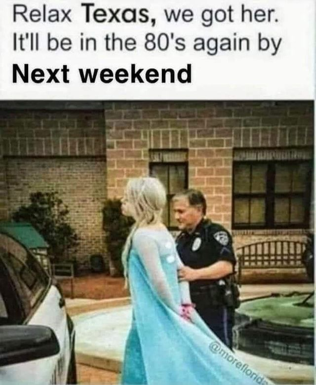Relax Texas We Got Her It Ll Be In The 80 S Again By Next Weekend Popular America S Best Pics And Video In 2021 Cold Weather Funny Cold Weather Memes Weather Jokes
