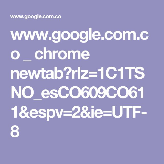 www.google.com.co _ chrome newtab?rlz=1C1TSNO_esCO609CO611&espv=2&ie=UTF-8