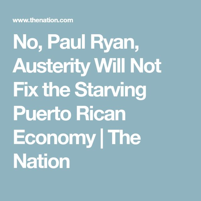 No, Paul Ryan, Austerity Will Not Fix the Starving Puerto Rican Economy | The Nation