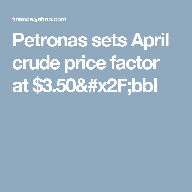 Petronas sets April crude price factor at $3.50/bbl