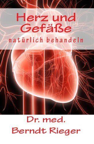 Herz und Gefäße natürlich behandeln (German Edition) by Dr. med. Berndt Rieger. $3.29. 170 pages. Publisher: Kosel (April 25, 2012). Publication: April 25, 2012