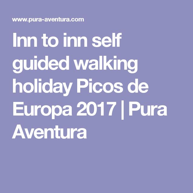 Inn to inn self guided walking holiday Picos de Europa 2017 | Pura Aventura
