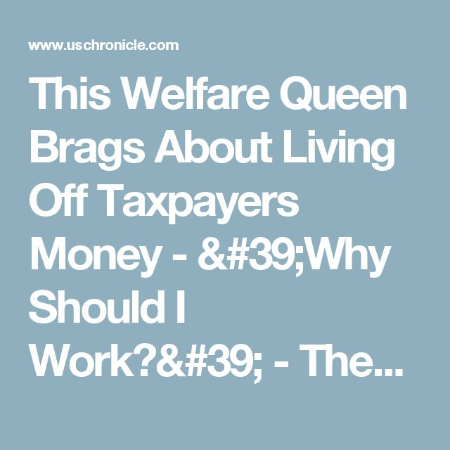This Welfare Queen Brags About Living Off Taxpayers Money - 'Why Should I Work?' - Then She Makes A Second Call - US Chronicle