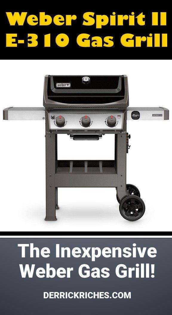 Weber Spirit Ii E 310 Gas Grill Review Gas Grill Reviews Grilling Gas Grill