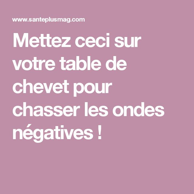 mettez ceci sur votre table de chevet pour chasser les ondes n gatives chakras. Black Bedroom Furniture Sets. Home Design Ideas