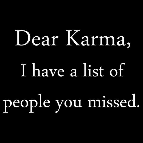 haha! You might think Karma has missed them but karma never misses, be careful you might might find yourself on that list ;-)