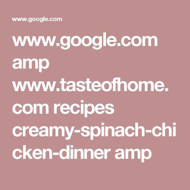 www.google.com amp www.tasteofhome.com recipes creamy-spinach-chicken-dinner amp